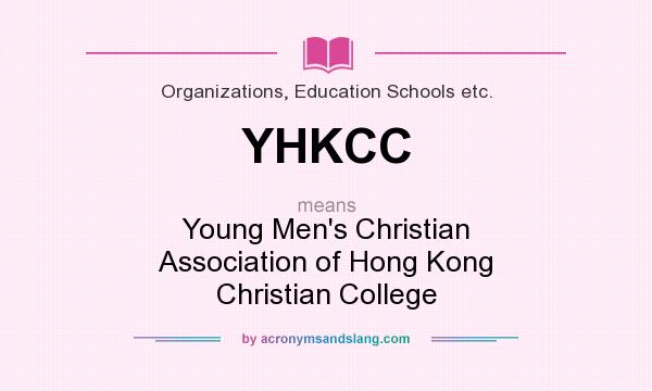 What does YHKCC mean? It stands for Young Men`s Christian Association of Hong Kong Christian College