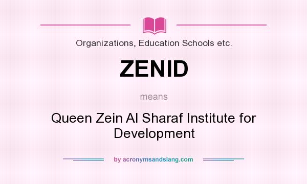 What does ZENID mean? It stands for Queen Zein Al Sharaf Institute for Development