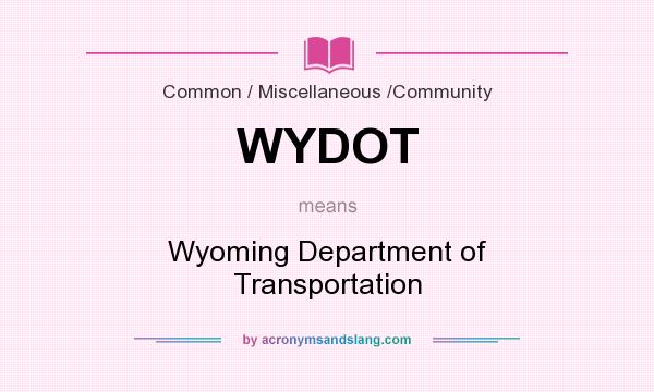 What does WYDOT mean? It stands for Wyoming Department of Transportation