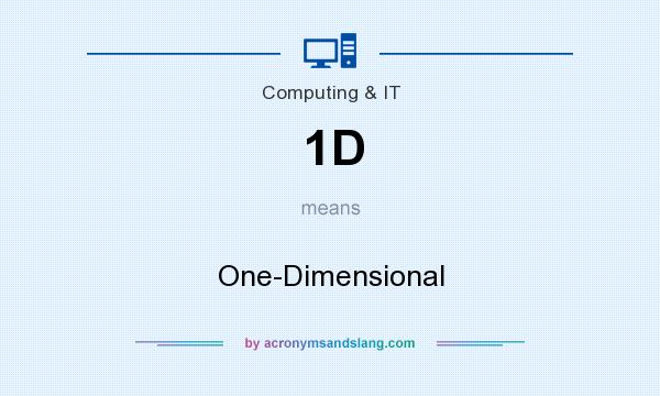 What does 1D mean? It stands for One-Dimensional