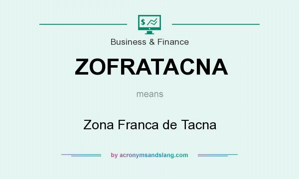 What does ZOFRATACNA mean? It stands for Zona Franca de Tacna