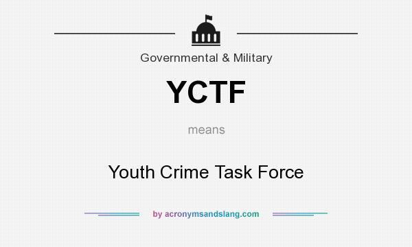 What does YCTF mean? It stands for Youth Crime Task Force