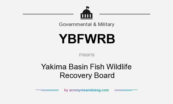 What does YBFWRB mean? It stands for Yakima Basin Fish Wildlife Recovery Board