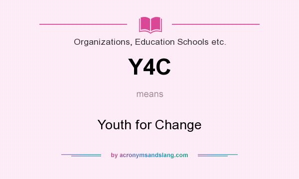 What does Y4C mean? It stands for Youth for Change