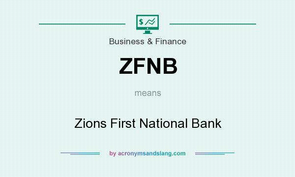 What does ZFNB mean? It stands for Zions First National Bank