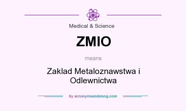 What does ZMIO mean? It stands for Zaklad Metaloznawstwa i Odlewnictwa