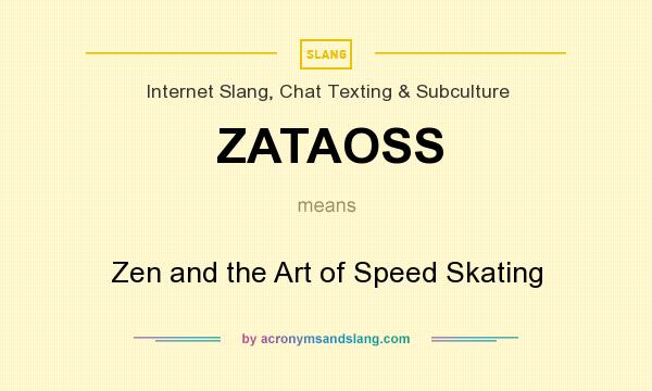 What does ZATAOSS mean? It stands for Zen and the Art of Speed Skating