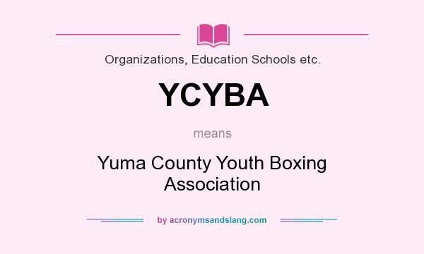What does YCYBA mean? It stands for Yuma County Youth Boxing Association