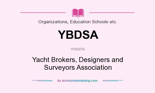 What does YBDSA mean? It stands for Yacht Brokers, Designers and Surveyors Association