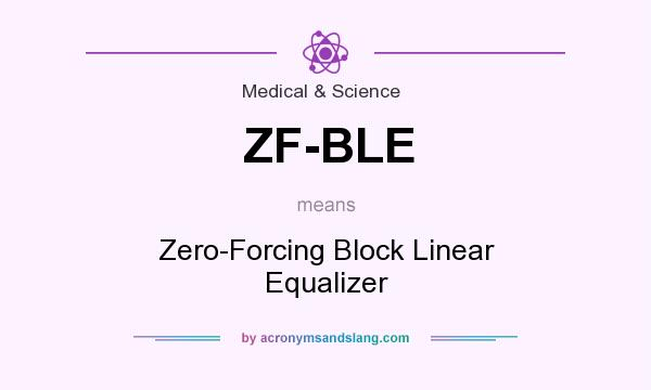 What does ZF-BLE mean? It stands for Zero-Forcing Block Linear Equalizer