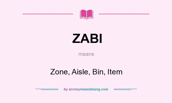 What does ZABI mean? It stands for Zone, Aisle, Bin, Item