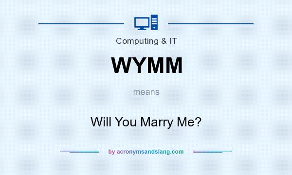 What does WYMM mean? It stands for Will You Marry Me?