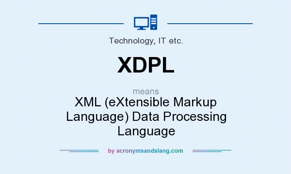 What does XDPL mean? It stands for XML (eXtensible Markup Language) Data Processing Language
