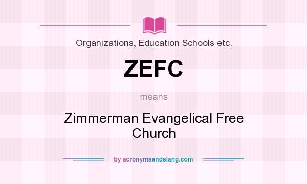 What does ZEFC mean? It stands for Zimmerman Evangelical Free Church