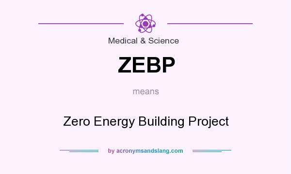 What does ZEBP mean? It stands for Zero Energy Building Project