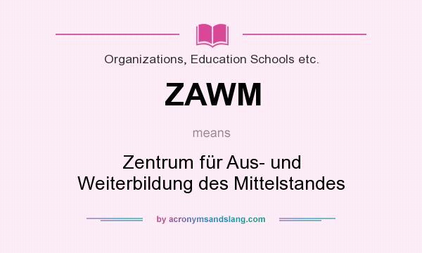 What does ZAWM mean? It stands for Zentrum für Aus- und Weiterbildung des Mittelstandes