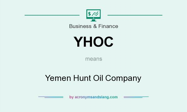 What does YHOC mean? It stands for Yemen Hunt Oil Company