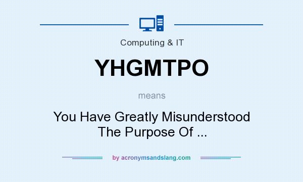 What does YHGMTPO mean? It stands for You Have Greatly Misunderstood The Purpose Of ...