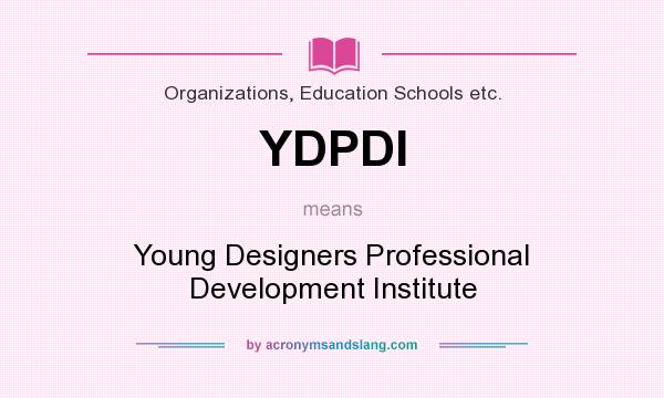 What does YDPDI mean? It stands for Young Designers Professional Development Institute