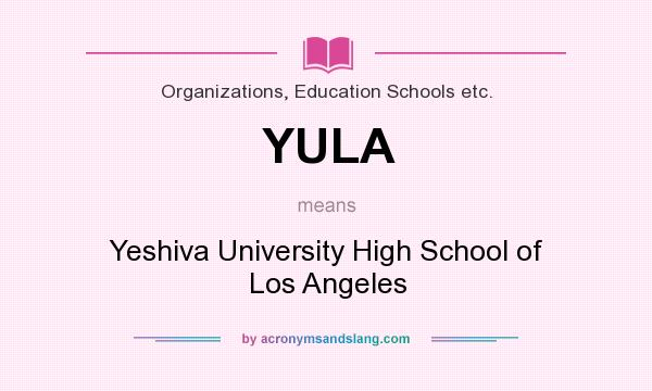 What does YULA mean? It stands for Yeshiva University High School of Los Angeles