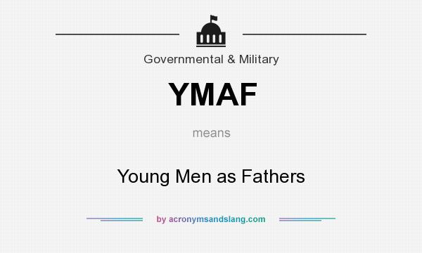 What does YMAF mean? It stands for Young Men as Fathers