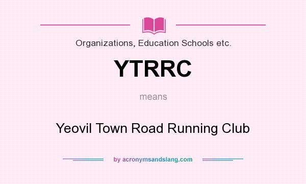 What does YTRRC mean? It stands for Yeovil Town Road Running Club