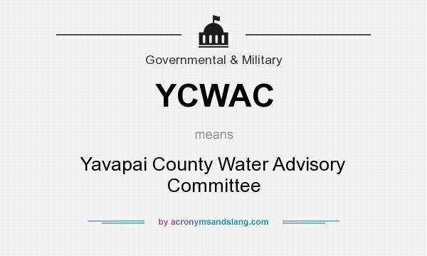 What does YCWAC mean? It stands for Yavapai County Water Advisory Committee