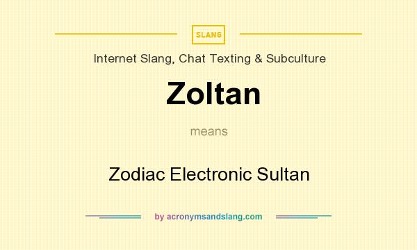 What does Zoltan mean? It stands for Zodiac Electronic Sultan