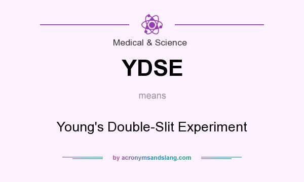 What does YDSE mean? It stands for Young`s Double-Slit Experiment