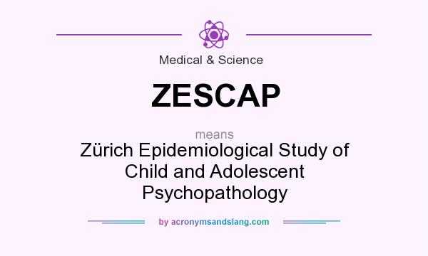What does ZESCAP mean? It stands for Zürich Epidemiological Study of Child and Adolescent Psychopathology