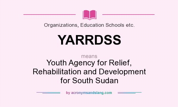 What does YARRDSS mean? It stands for Youth Agency for Relief, Rehabilitation and Development for South Sudan