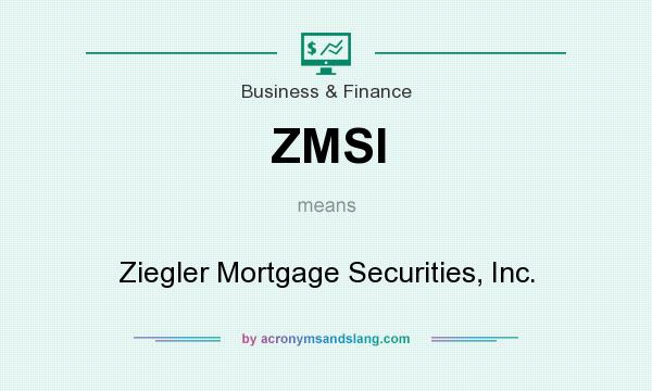 What does ZMSI mean? It stands for Ziegler Mortgage Securities, Inc.