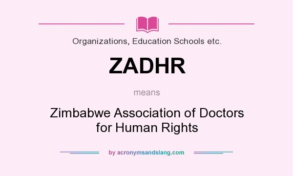 What does ZADHR mean? It stands for Zimbabwe Association of Doctors for Human Rights