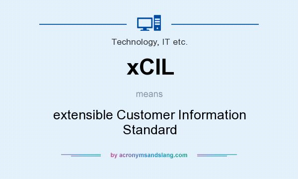 What does xCIL mean? It stands for extensible Customer Information Standard