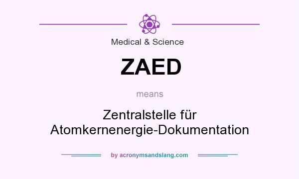 What does ZAED mean? It stands for Zentralstelle für Atomkernenergie-Dokumentation