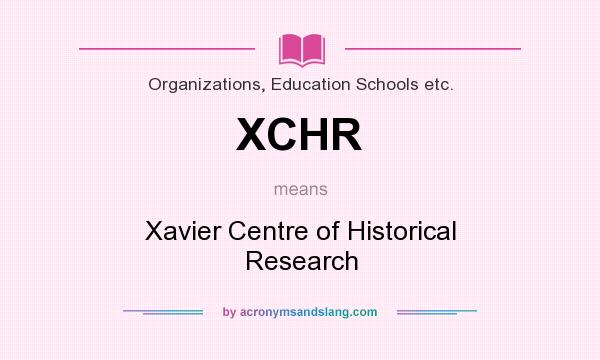 What does XCHR mean? It stands for Xavier Centre of Historical Research