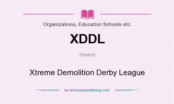 What does XDDL mean? It stands for Xtreme Demolition Derby League