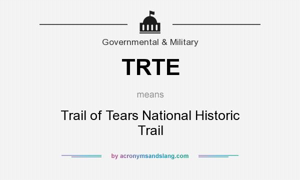 What does TRTE mean? It stands for Trail of Tears National Historic Trail