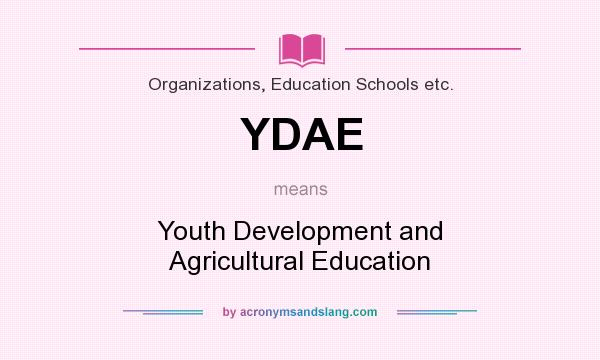 What does YDAE mean? It stands for Youth Development and Agricultural Education