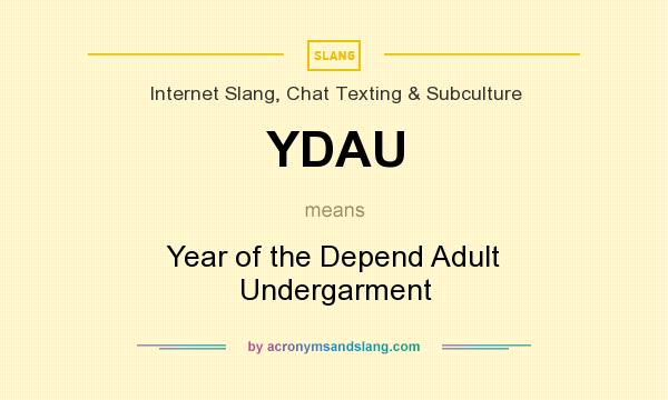 What does YDAU mean? It stands for Year of the Depend Adult Undergarment
