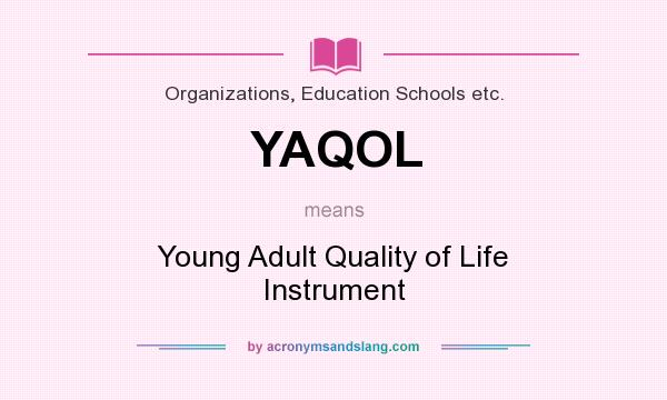 What does YAQOL mean? It stands for Young Adult Quality of Life Instrument