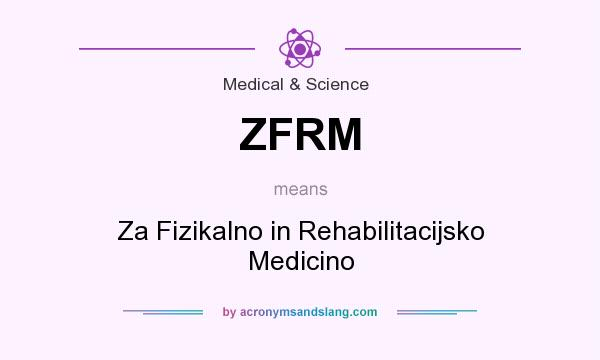 What does ZFRM mean? It stands for Za Fizikalno in Rehabilitacijsko Medicino