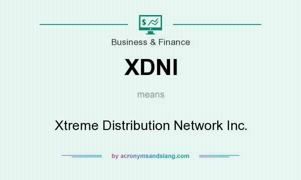 What does XDNI mean? It stands for Xtreme Distribution Network Inc.