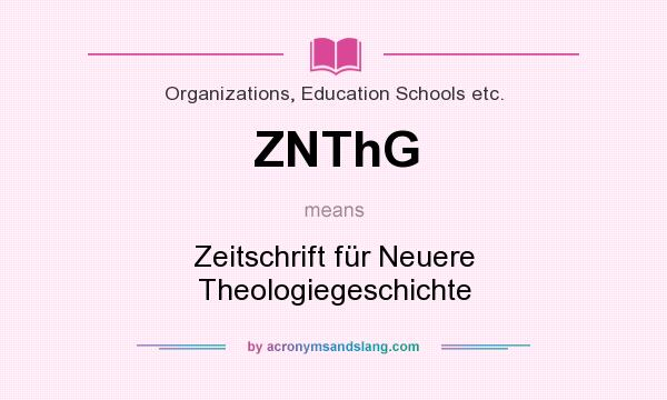 What does ZNThG mean? It stands for Zeitschrift für Neuere Theologiegeschichte