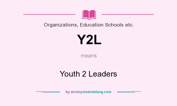 What does Y2L mean? It stands for Youth 2 Leaders