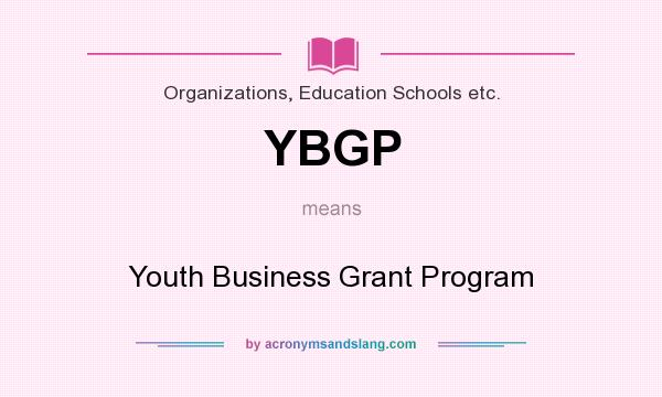 What does YBGP mean? It stands for Youth Business Grant Program