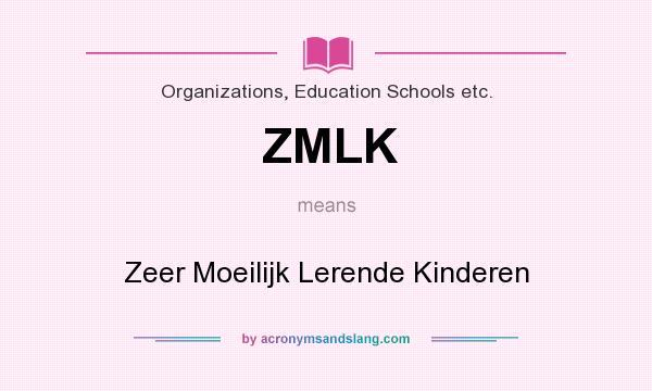 What does ZMLK mean? It stands for Zeer Moeilijk Lerende Kinderen