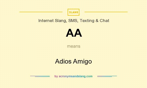 What does AA mean? It stands for Adios Amigo