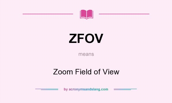 What does ZFOV mean? It stands for Zoom Field of View
