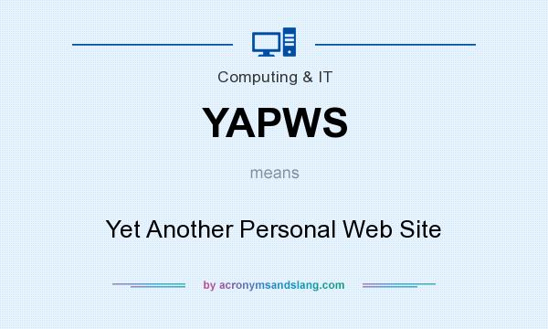 What does YAPWS mean? It stands for Yet Another Personal Web Site